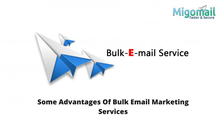 Some Advantages Of Bulk Email Marketing Services