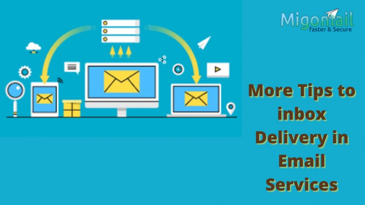 More Tips to inbox Delivery in Email Services