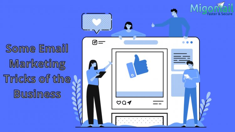 Some Email Marketing Tricks of the Business