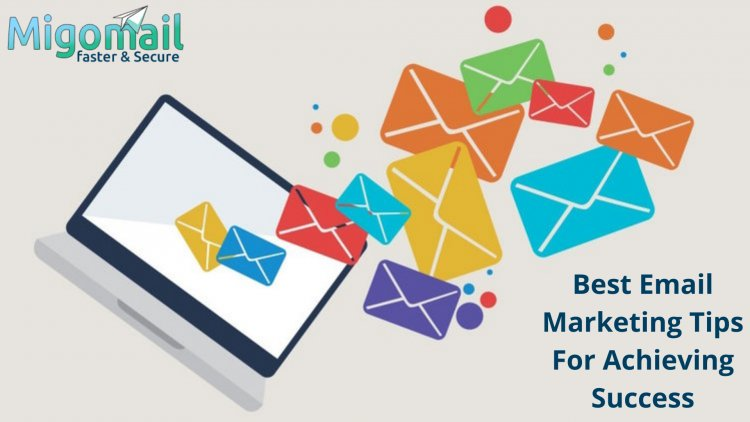 Best Email Marketing Tips For Achieving Success