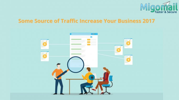 Some Source of Traffic Increase Your Business 2017