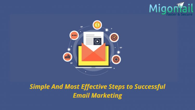 Simple And Most Effective Steps to Successful Email Marketing