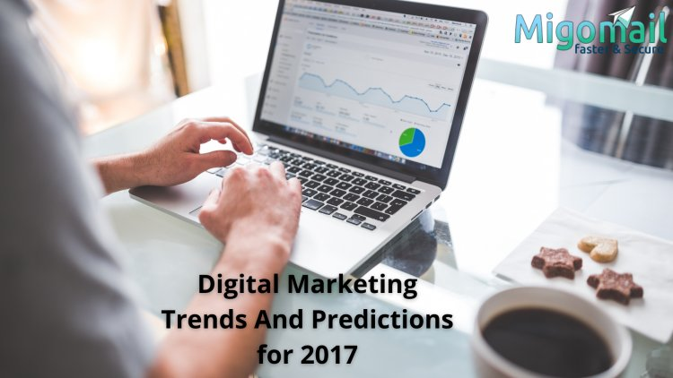 Digital Marketing Trends And Predictions for 2017