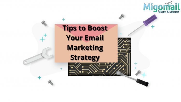 3 Tips to Boost Your Email Marketing Strategy