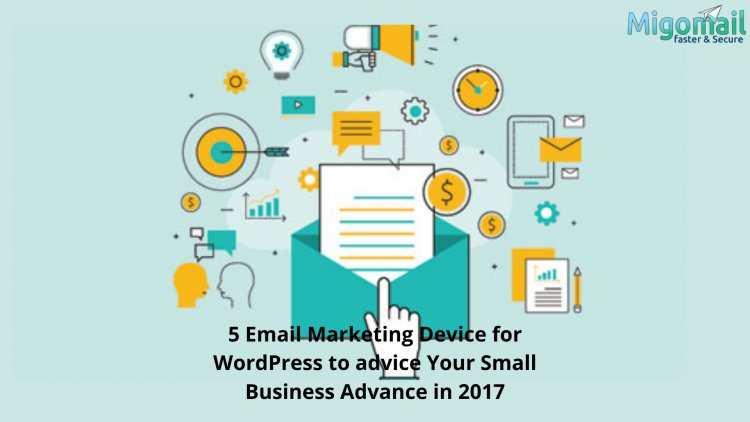 5 Email Marketing Device for WordPress to advice Your Small Business Advance in 2017