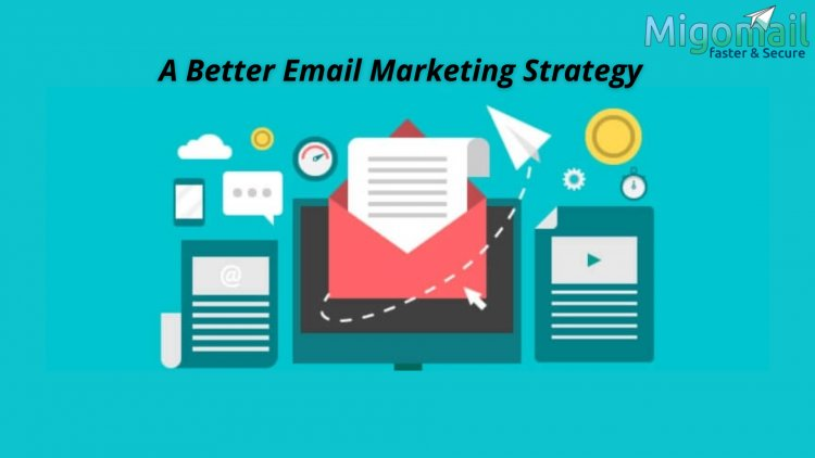 A Better Email Marketing Strategy