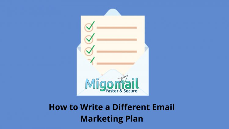 How to Write a Different Email Marketing Plan