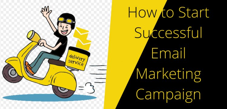 How to Start Successful Email Marketing Campaign