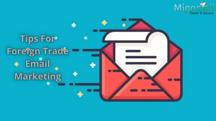 Tips For Foreign Trade Email Marketing