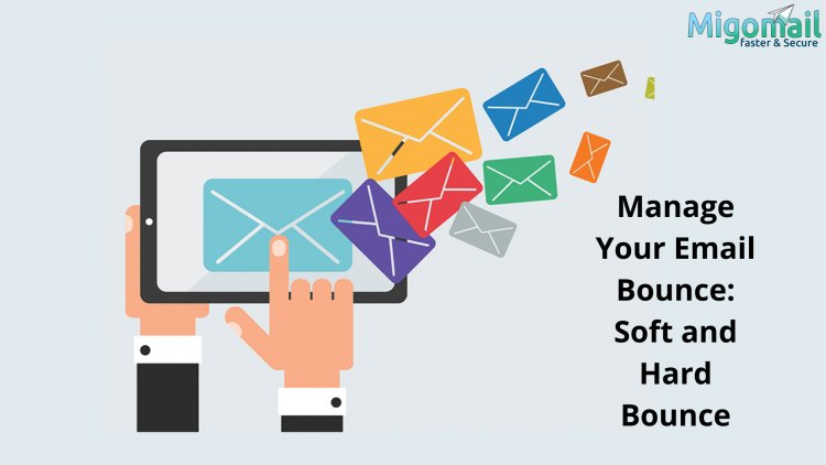Manage Your Email Bounce: Soft and Hard Bounce