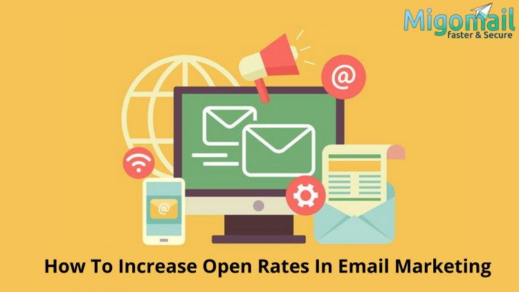 How To Increase Open Rates In Email Marketing