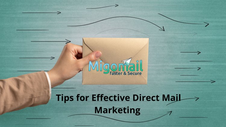 Tips for Effective Direct Mail Marketing